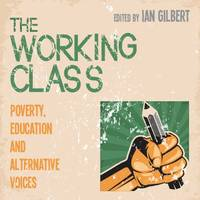 The Working Class Poverty, Education and Alternative Voices by Ian Gilbert