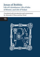 Jonas of Bobbio Life of Columbanus, Life of John of Reome, and Life of Vedast by Alexander O'Hara
