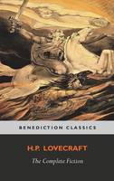 The Complete Fiction of H. P. Lovecraft by H P Lovecraft