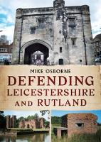 Defending Leicestershire and Rutland by Mike Osborne
