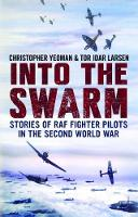 Into the Swarm Stories of RAF Fighter Pilots in the Second World War by Tor Idar Larsen