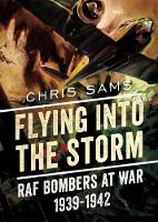 Flying into the Storm RAF Bombers at War 1939-1942 by Chris Sams