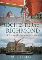Rochester to Richmond A Thames Estuary Sailor's View by Nick Ardley