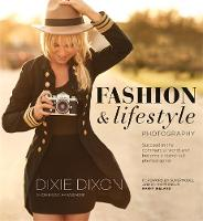 Fashion and Lifestyle Photography Secrets of perfect fashion & lifestyle photography by Dixie Dixon