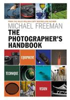 The Photographer's Handbook Equipment | Technique | Style by Michael Freeman