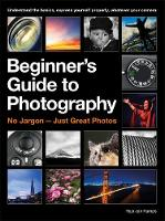 The Beginner's Guide to Photography Capturing the Moment Every Time, Whatever Camera You Have by Haje Jan Kamps