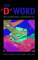The 'D' Word Rethinking Dementia by Mary Jordan, Noel Collins