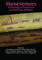 Marine Ventures Archaeological Perspectives on Human-Sea Relations by Hein Bjartmann Bjerck