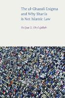 The Al-Ghazali Enigma and Why Shari'a is Not Islamic Law by Haifaa Khalafallah