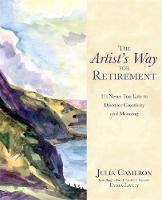 The Artist's Way for Retirement It's Never Too Late to Discover Creativity and Meaning by Julia Cameron, Emma Lively