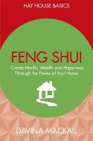 Feng Shui Create Health, Wealth and Happiness Through the Power of Your Home by Davina MacKail
