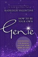 How to be Your Own Genie Manifesting the Magical Life You Were Born to Live by Radleigh Valentine