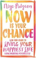 Now Is Your Chance A 30-Day Guide to Living Your Happiest Life Using Positive Psychology by Niyc Pidgeon