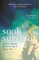 Soul Survivor The Reincarnation of a World War II Fighter Pilot by Andrea Leininger, Bruce Leininger