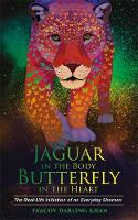 Jaguar in the Body, Butterfly in the Heart The Real-life Initiation of an Everyday Shaman by Ya'Acov Darling Khan