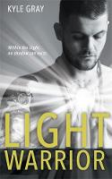 Light Warrior Connecting with the Spiritual Power of Fierce Love by Kyle Gray