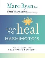 How to Heal Hashimoto's An Integrative Road Map to Remission by Marc Ryan