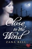 Cover for Close to the Wind by Zana Bell