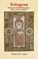 Eriugena Medieval Irish Philosopher, Poet, and Translator by Eoghan Mac Aogain
