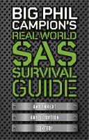 Cover for Big Phil Campion's Real World SAS Survival Guide Any Threat. Any Situation. Sorted. by Phil Campion