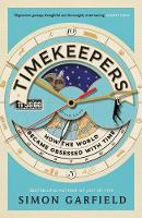 Timekeepers How the World Became Obsessed With Time by Simon Garfield