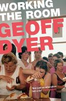 Cover for Working the Room : ESSAYS by Geoff Dyer