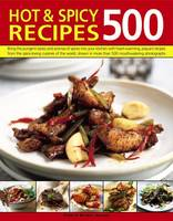 500 Hot & Spicy Recipes Bring the Pungent Tastes and Aromas of Spices into Your Kitchen with Heartwarming Piquant Recipes from the Spice-Loving Cuisines of the World, Shown in More Than 500 Mouthwater by Beverley Jollands