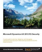 Microsoft Dynamics AX 2012 R3 Security by Ahmed Mohamed Rafik Moustafa