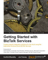 Getting Started with BizTalk Services by Jon Fancey, Karthik Bharathy