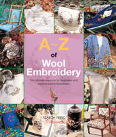 A-Z of Wool Embroidery The Ultimate Resource for Beginners and Experienced Embroiderers by Country Bumpkin Publications