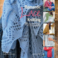 Romantic Lace Knitting 20 Gorgeous Designs for Every Occasion by Monika Eckert, Stephanie Van der Linden