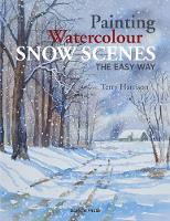 Painting Watercolour Snow Scenes the Easy Way by Terry Harrison