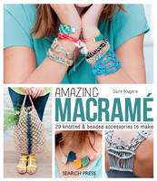 Amazing Macrame 29 Knotted and Beaded Accessories to Make by Claire Rougerie