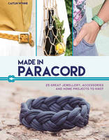Made in Paracord! 25 Great Jewellery, Accessories and Home Projects to Knot by Caitlin Amy Wynne