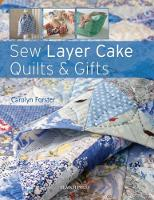 Sew Layer Cake Quilts & Gifts by Carolyn Forster