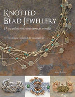 Knotted Bead Jewellery 25 Superfine Macrame Projects to Make by Jenny Townley