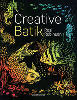 Creative Batik by Rosi Robinson