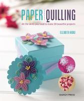 Paper Quilling All the Skills You Need to Make 20 Beautiful Projects by Elizabeth Moad