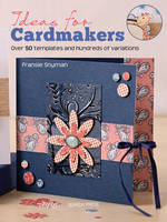 Ideas for Cardmakers Over 50 Templates and Hundreds of Variations by Fransie Snyman
