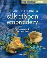 The Textile Artist: The Art of Felting & Silk Ribbon Embroidery by Di Van Niekerk, Toody Cassidy