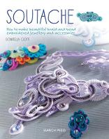 Soutache How to Make Beautiful Braid-and-Bead Embroidered Jewellery and Accessories by Donatella Ciotti