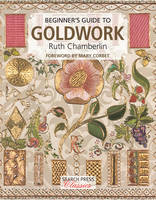 Beginner's Guide to Goldwork by Ruth Chamberlin, Mary Corbet