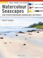 Take Three Colours: Watercolour Seascapes Start to Paint with 3 Colours, 3 Brushes and 9 Easy Projects by Geoff Kersey