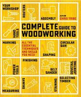 Complete Guide to Woodworking All the Essential Techniques and Skills You Need by Chris Tribe