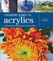 Complete Guide to Acrylics All the Essential Techniques and Skills You Need by Lorena Kloosterboer