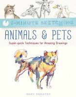5-Minute Sketching: Animals & Pets Super-Quick Techniques for Amazing Drawings by Gary Geraths