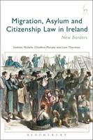 Migration, Asylum and Citizenship Law in Ireland New Borders by Siobhan Mullally, Cliodhna Murphy, Liam Thornton