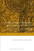 Public Procurement and Labour Rights Towards Coherence in International Instruments of Procurement Regulation by Maria Anna Corvaglia