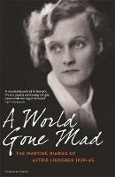 A World Gone Mad The Diaries of Astrid Lindgren, 1939-45 by Astrid Lindgren