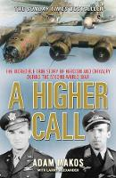 Cover for A Higher Call The Incredible True Story of Heroism and Chivalry During the Second World War by Adam Makos
